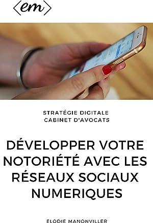 Cabinets d'Avocats, Développez votre notoriété avec les Réseaux Sociaux Numériques: Communication numérique pour les Cabinets d'Avocats
