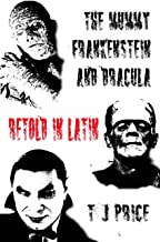 The Mummy, Frankenstein and Dracula Retold in Latin (Latin Edition)