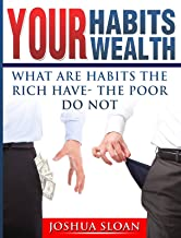 Your Habits- Your Wealth: What are habits the rich have- the poor do not