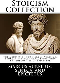 Stoicism Collection: The Meditations of Marcus Aurelius, Seneca's Letters from a Stoic, and The Discourses of Epictetus