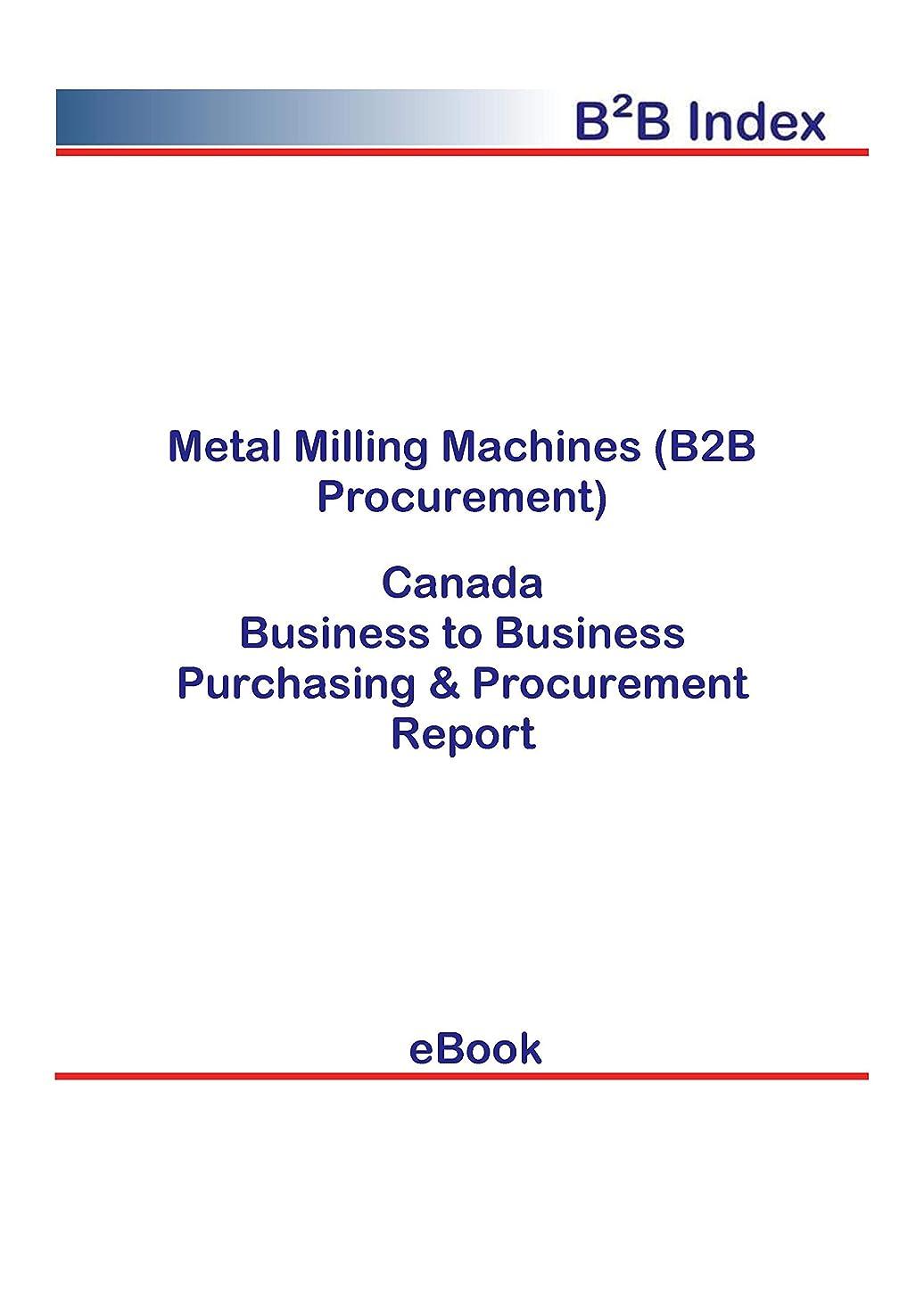 別の確かなマーチャンダイザーMetal Milling Machines (B2B Procurement) in Canada: B2B Purchasing + Procurement Values (English Edition)
