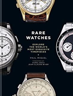 Rare Watches: Explore the World's Most Exquisite Timepieces by Paul Miquel