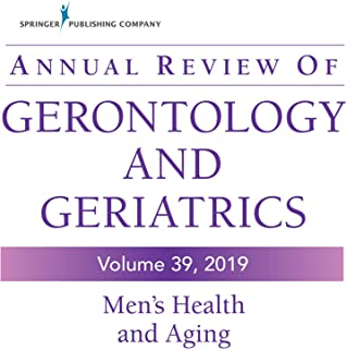 Annual Review of Gerontology and Geriatrics, Volume 39, 2019: Men's Health and Aging: Contemporary Issues, Emerging Perspe...