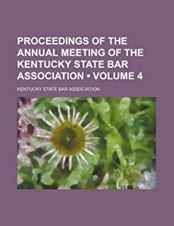 Proceedings of the Annual Meeting of the Kentucky State Bar Association (Volume 4)