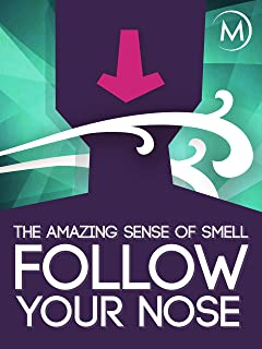Follow Your Nose: The Amazing Science of Smell