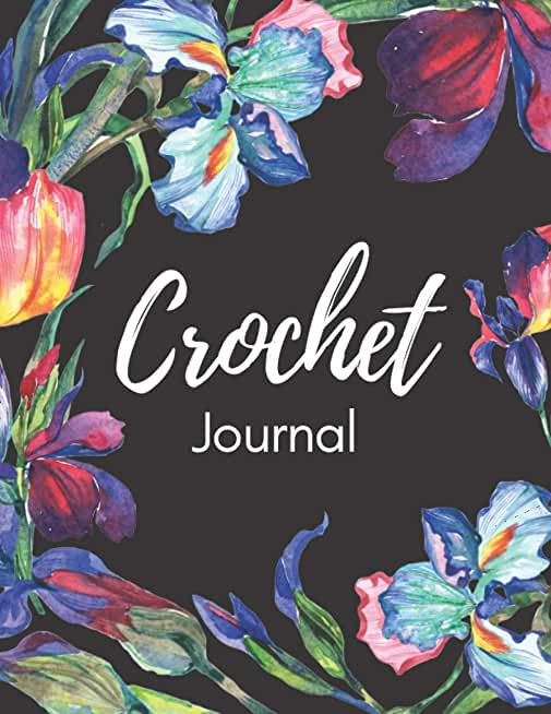 Crochet Journal: Crochet Project Planner   Book for Crocheters And Knitters To Help Keep Track And Stay Organized. Ideal Way To Keep A Record Of All Your Creative Design Projects.