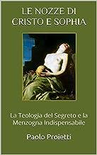 LE NOZZE DI CRISTO E SOPHIA: La Teologia del Segreto e la Menzogna Indispensabile (Italian Edition)