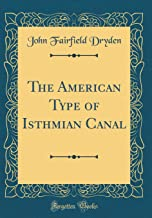 The American Type of Isthmian Canal (Classic Reprint)