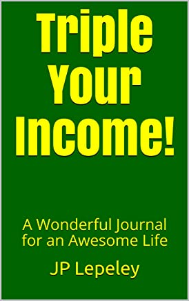 Triple Your Income!: A Wonderful Journal for an Awesome Life (English Edition)
