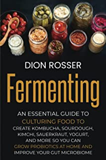 Sponsored Ad - Fermenting: An Essential Guide to Culturing Food to Create Kombucha, Sourdough, Kimchi, Sauerkraut, Yogurt,...