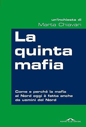 La quinta mafia: Come e perché la mafia del Nord oggi è fatta anche da uomini del Nord