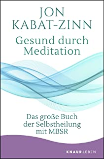 Gesund durch Meditation: Das grosse Buch der Selbstheilung mit MBSR