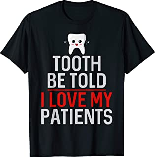 Tooth Be Told I Love My Patients Dentist Orthodontist T-Shirt