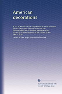 American decorations: A list of awards of the congressional medal of honor, the distinguished-service cross and the distinguished-service medal ... of the United States. 1862-1926 (Volume 3)
