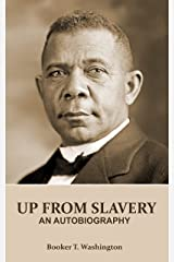 UP FROM SLAVERY (Annotated): AN AUTOBIOGRAPHY by Booker T. Washington - an American Slave, his Life from slavery to freedom, Slavery in the South and the American Abolishment of Slavery Kindle Edition