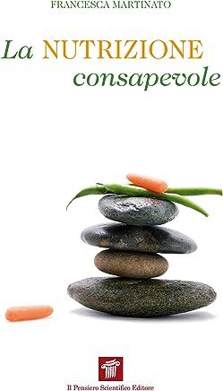 La nutrizione consapevole: Guida pratica alla cucina salutare e preventiva, ai confini tra scienza, filosofia e fornelli (InForma)