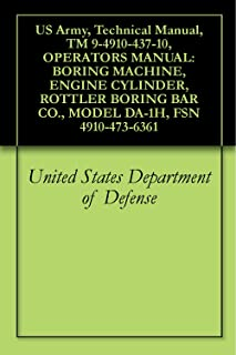 US Army, Technical Manual, TM 9-4910-437-10, OPERATORS MANUAL: BORING MACHINE, ENGINE CYLINDER, ROTTLER BORING BAR CO., MODEL DA-1H, FSN 4910-473-6361