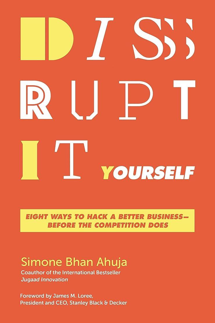 メッシュ嫌い壊れたDisrupt-It-Yourself: Eight Ways to Hack a Better Business---Before the Competition Does (English Edition)