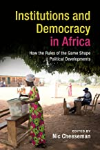 Institutions and Democracy in Africa: How the Rules of the Game Shape Political Developments