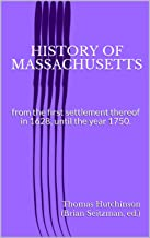 History of Massachusetts: from the first settlement thereof in 1628, until the year 1750. (Volume 1) (Hutchinson's History...