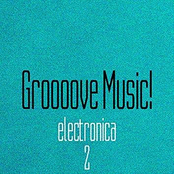 Groooove Music! Electronica, Vol. 2