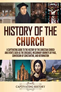 History of the Church: A Captivating Guide to the History of the Christian Church and Events Such as the Crusades, Mission...