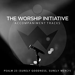 Psalm 23 (Surely Goodness, Surely Mercy) [The Worship Initiative Accompaniment]