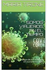 SOMOS VIAJEROS EN EL TIEMPO: Cronologia de la Pandemia en cuarentena 2020 (Serie Vida en Armonia nº 12) (Spanish Edition) Kindle Edition