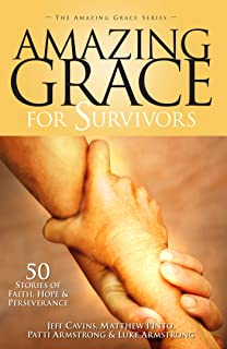 Amazing Grace for Survivors: 50 Stories of Faith, Hope, and Perseverance