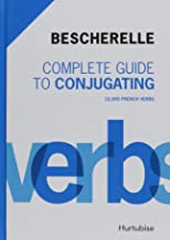 Bescherelle Complete Guide to Conjugating: 12,000 French Verbs (English and French Edition)