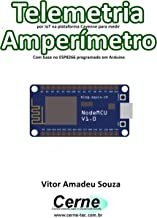 Telemetria por IoT na plataforma Cayenne para medir Amperímetro Com base no ESP8266 programado em Arduino (Portuguese Edition)