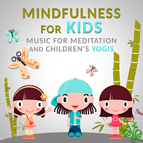 Is Mindfulness Meditation Good For Kids >> Mindfulness For Kids Music For Meditation And Children S Yogis