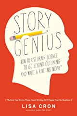 Story Genius: How to Use Brain Science to Go Beyond Outlining and Write a Riveting Novel (Before You Waste Three Years Writing 327 Pages That Go Nowhere) Kindle Edition