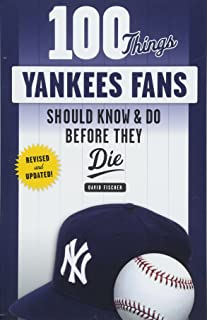 100 Things Yankees Fans Should Know & Do Before They Die (100 Things...Fans Should Know)