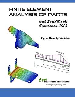 FINITE ELEMENT ANALYSIS OF PARTS with SolidWorks Simulation 2013