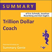 Summary of Eric Schmidt, Jonathan Rosenberg and Alan Eagle's Trillion Dollar Coach: The Leadership Playbook of Silicon Val...