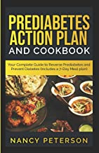 PREDIABETES ACTION PLAN AND COOKBOOK: Your Complete Guide to Reverse Prediabetes (Includes a 7-Day Meal Plan)