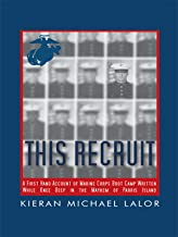 This Recruit: A Firsthand Account of Marine Corps Boot Camp, Written While Knee-Deep in the Mayhem of Parris Island
