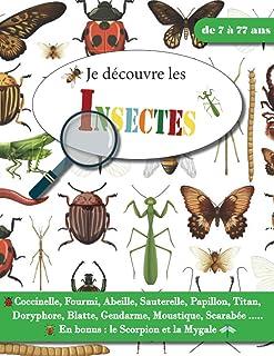 Je découvre les Insectes - de 7 à 77 ans: Découvre et apprends à reconnaitre les insectes avec ce livre descriptif sur les...