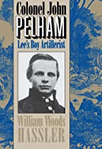 Colonel John Pelham: Lee's Boy Artillerist