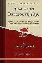 Analectes Belgiques, 1896: Notices Et Documents Pour Servir   l'Histoire l'Litt raire Et Bibliographique de la Belgique (Classic Reprint)