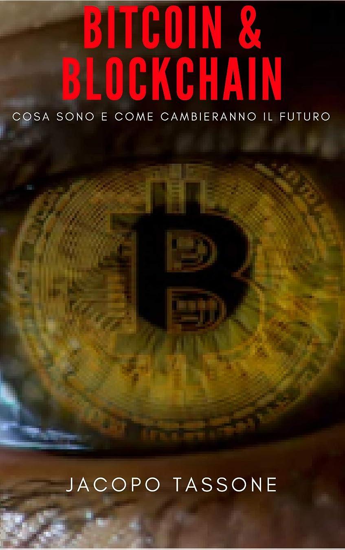 食物投げ捨てる気分が良いBitcoin & Blockchain: Cosa Sono E Come Cambieranno Il Futuro (Italian Edition)