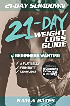 21-Day Slim Down: The 21-Day Weight Loss Guide for Beginners Wanting A Flat Belly, Firm Butt & Lean Legs (Includes Workouts, Exercises & Recipes)