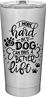 I Work Hard So My Dog Can Have A Better Life - 20oz Vacuum Insulated Travel Mug by MugHeads (Stainless)