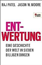 Entwertung: Eine Geschichte der Welt in sieben billigen Dingen (German Edition)