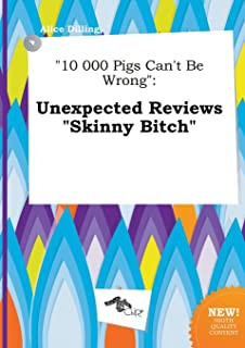 10 000 Pigs Can't Be Wrong: Unexpected Reviews Skinny Bitch