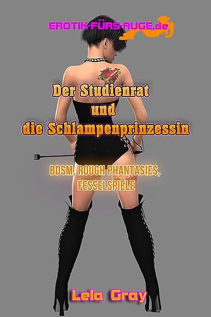 Der Studienrat und die Schlampenprinzessin: BDSM, Rough phantasies, Fesselspiele (German Edition)