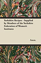 Yorkshire Recipes - Supplied by Members of the Yorkshire Federation of Women's Institutes