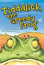 Teacher Created Materials - Literary Text: Tiddalick, the Greedy Frog: An Aboriginal Dreamtime Story - Grade 3 - Guided Reading Level O