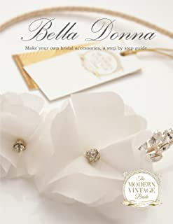 Bella Donna: Make your own bridal accessories, a step by step guide English Edition
